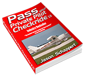 Pass Your Private Pilot Checkride by Jason Schappert